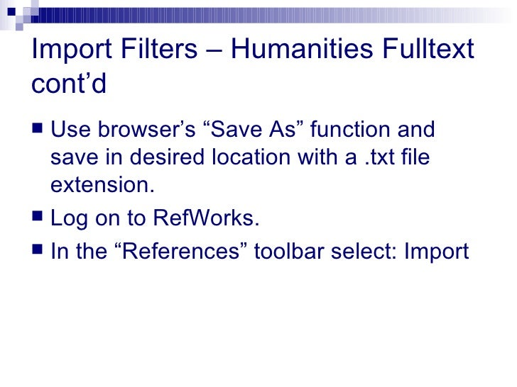 """Import Filters – Humanities Fulltext cont'd <ul><li>Use browser's """"Save As"""" function and save in desired location with a ...."""