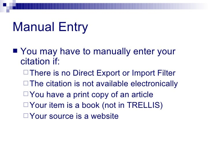 Manual Entry <ul><li>You may have to manually enter your citation if: </li></ul><ul><ul><li>There is no Direct Export or I...