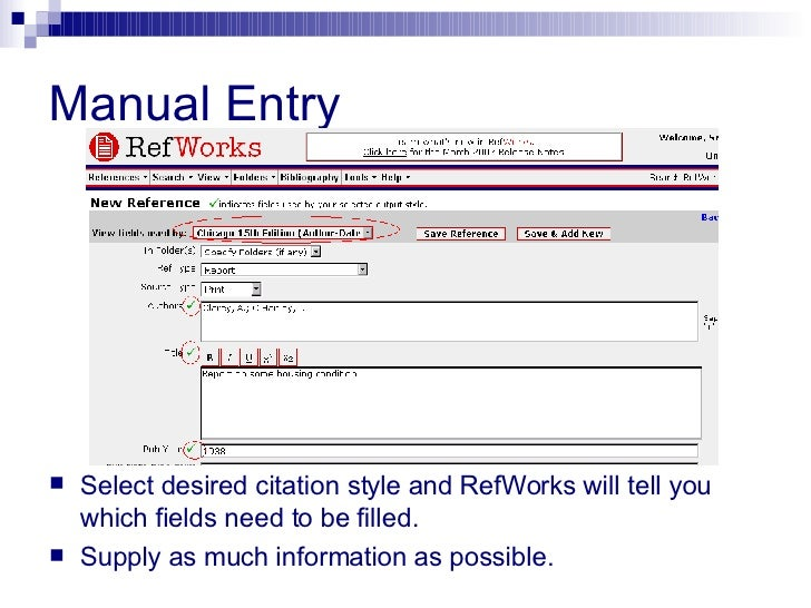 Manual Entry <ul><li>Select desired citation style and RefWorks will tell you which fields need to be filled. </li></ul><u...
