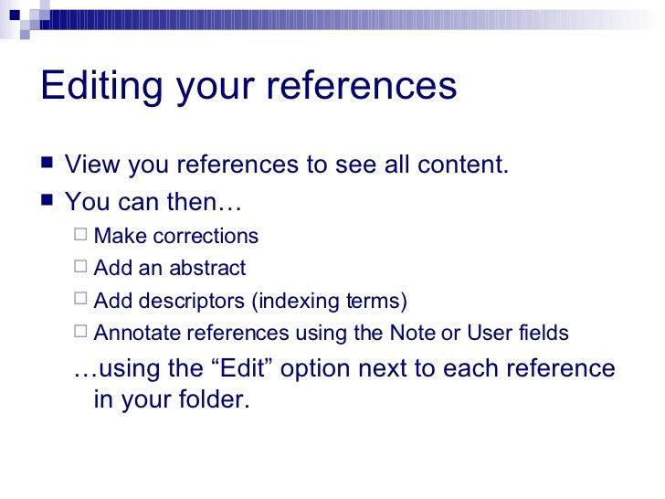 Editing your references <ul><li>View you references to see all content. </li></ul><ul><li>You can then… </li></ul><ul><ul>...