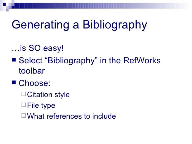 "Generating a Bibliography <ul><li>… is SO easy! </li></ul><ul><li>Select ""Bibliography"" in the RefWorks toolbar </li></ul>..."