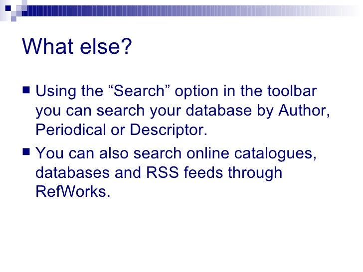 """What else? <ul><li>Using the """"Search"""" option in the toolbar you can search your database by Author, Periodical or Descript..."""