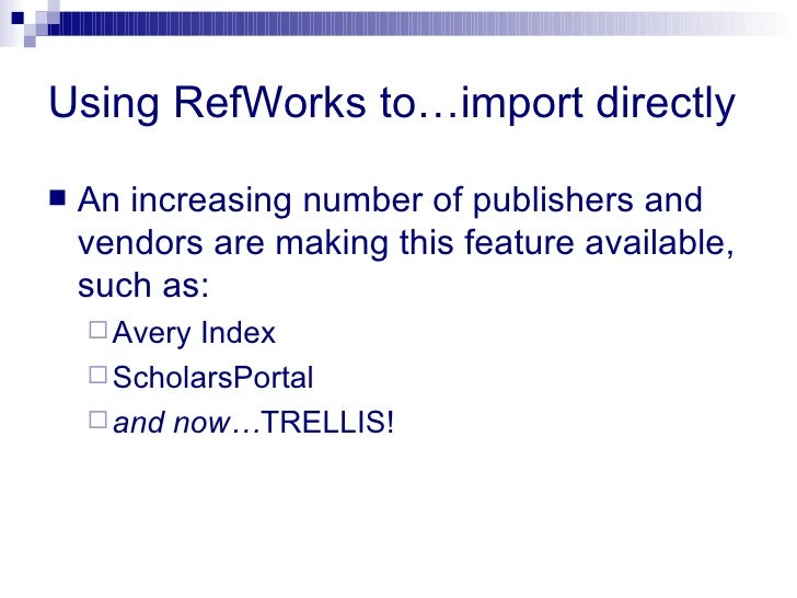 Using RefWorks to…import directly <ul><li>An increasing number of publishers and vendors are making this feature available...