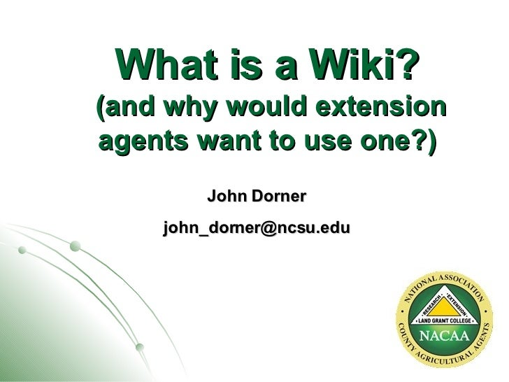 What is a Wiki?  (and why would extension agents want to use one?) John Dorner [email_address]