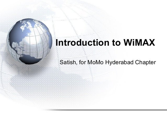 Introduction to WiMAX Satish, for MoMo Hyderabad Chapter
