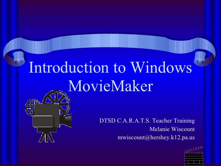 Introduction to Windows MovieMaker DTSD C.A.R.A.T.S. Teacher Training Melanie Wiscount [email_address]