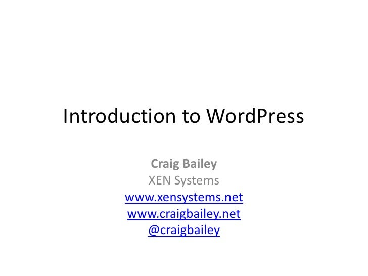 Introduction to WordPress<br />Craig Bailey<br />XEN Systems<br />www.xensystems.net<br />www.craigbailey.net<br />@craigb...
