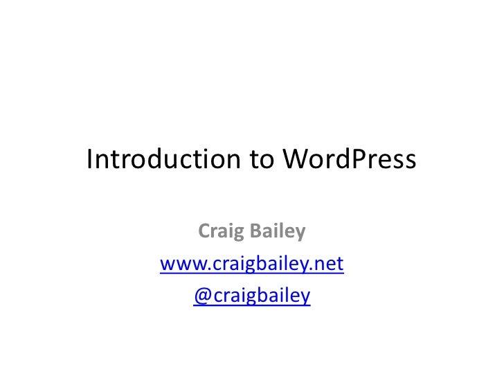 Introduction to WordPress<br />Craig Bailey<br />www.craigbailey.net<br />@craigbailey<br />