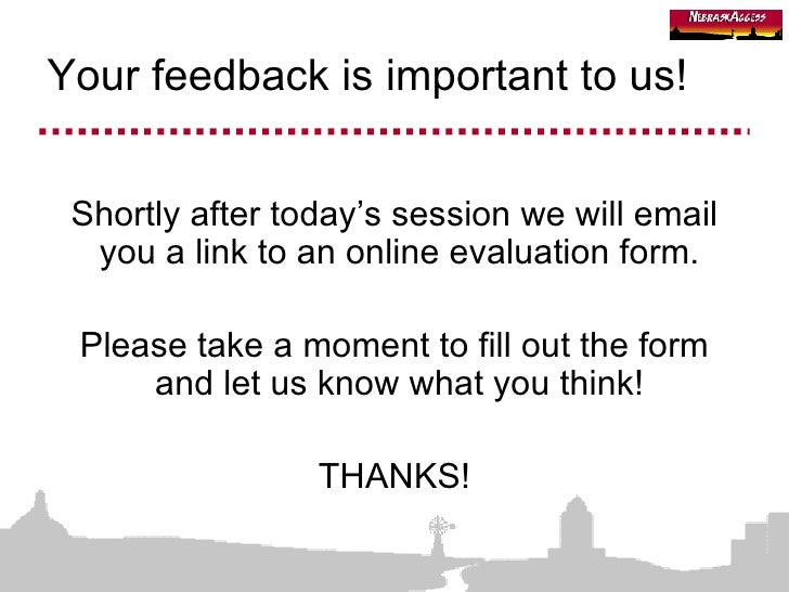Your feedback is important to us! <ul><li>Shortly after today's session we will email you a link to an online evaluation f...