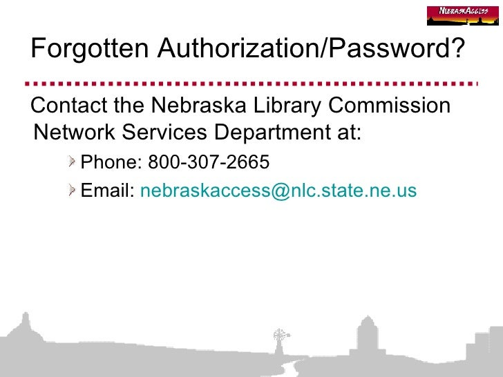 Forgotten Authorization/Password? <ul><li>Contact the Nebraska Library Commission Network Services Department at: </li></u...