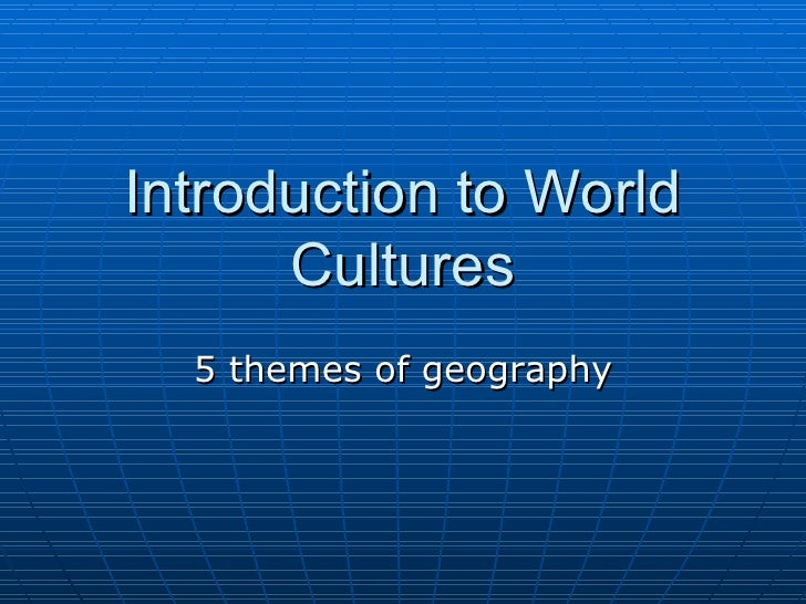 Introduction to World Cultures 5 themes of geography