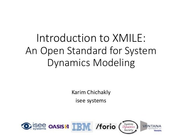 Introduction to XMILE: An Open Standard for System Dynamics Modeling Karim Chichakly isee systems