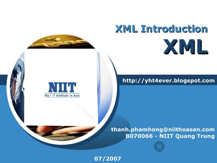 XML Introduction XML http://yht4ever.blogspot.com [email_address] B070066 - NIIT Quang Trung 07/2007