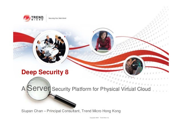 Deep Security 8A Server Security Platform for Physical Virtual CloudSiupan Chan – Principal Consultant, Trend Micro Hong K...