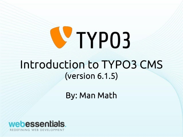 Introduction to TYPO3 CMS (version 6.1.5) By: Man Math