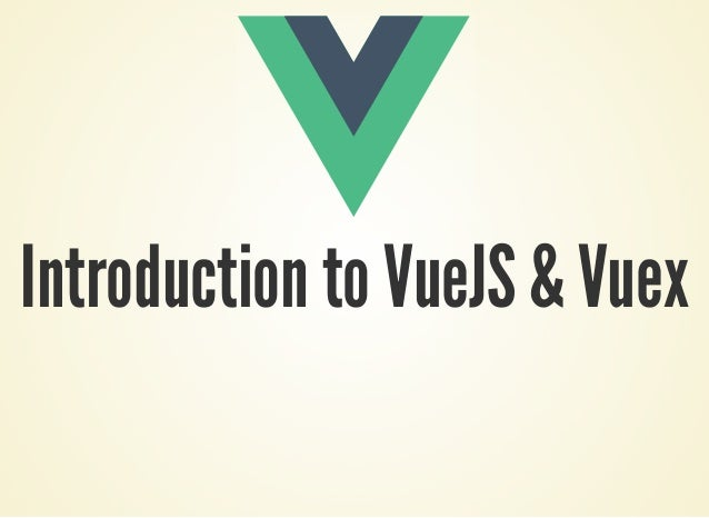 Introduction to VueJS & Vuex