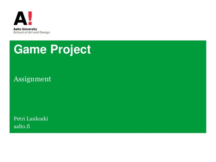 Game Project<br />Assignment<br />Petri Lankoski<br />aalto.fi<br />