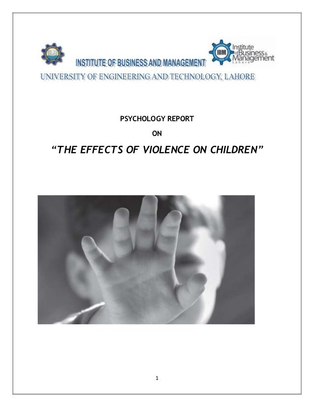 "PSYCHOLOGY REPORT                   ON""THE EFFECTS OF VIOLENCE ON CHILDREN""                    1"