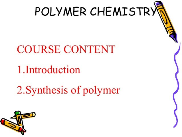 polymer chemistry coursework Polymer chemistry, which is a course devoted specifically to the study of plastics, is part of the department of chemistry's commitment to preparing students for .