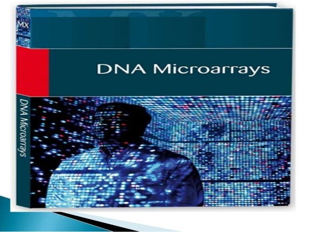 1. INTRODUCTION 2. HISTORY 3. PRINCIPLE 4. DNA MICROARRAY TECHNOLOGY 5. PRINCIPLES OF DNA MICROARRAY TECHNOLOGY 6. TYPES O...
