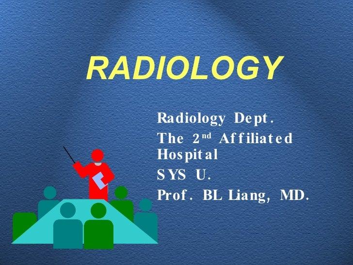 RADIOLOGY <ul><li>Radiology Dept. </li></ul><ul><li>The 2 nd  Affiliated Hospital </li></ul><ul><li>SYS U. </li></ul><ul><...