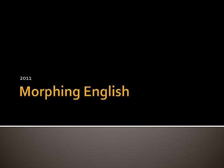 Morphing English<br />2011<br />