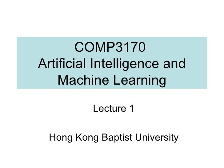 COMP3170  Artificial Intelligence and Machine Learning Lecture 1 Hong Kong Baptist University