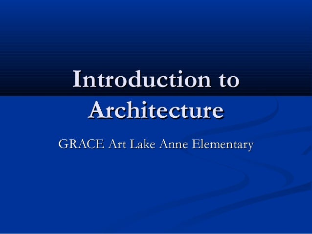 Introduction toIntroduction to ArchitectureArchitecture GRACE Art Lake Anne ElementaryGRACE Art Lake Anne Elementary
