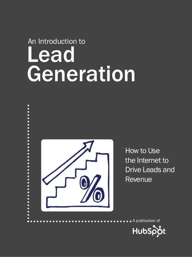 1  introduction to Lead Generation  An Introduction to  Lead Generation How to Use the Internet to Drive Leads and Revenue...