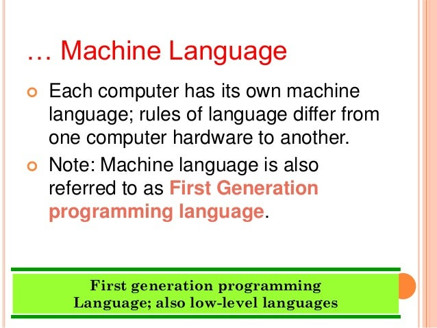 … Machine Language Each computer has its own machinelanguage; rules of language differ fromone computer hardware to anoth...