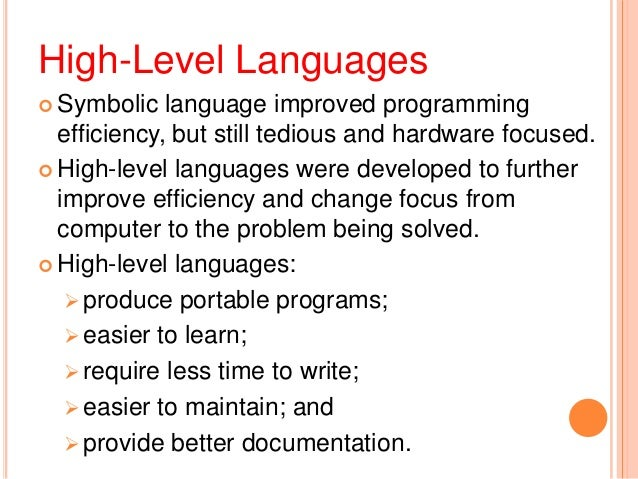 High-Level Languages Symbolic language improved programmingefficiency, but still tedious and hardware focused. High-leve...