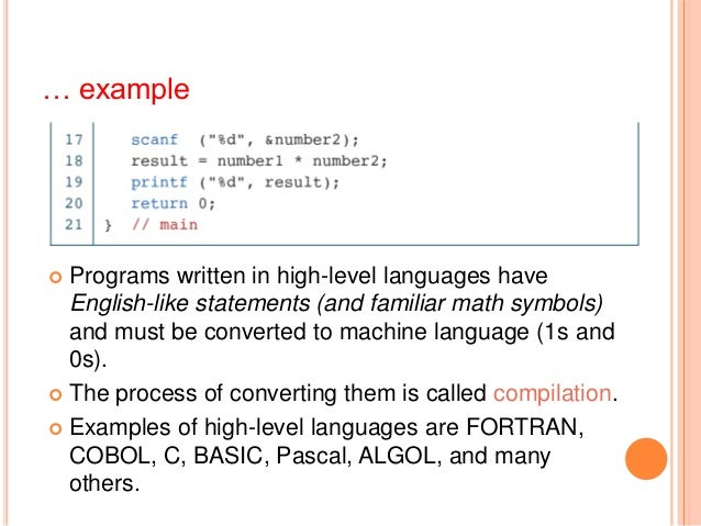… example Programs written in high-level languages haveEnglish-like statements (and familiar math symbols)and must be con...