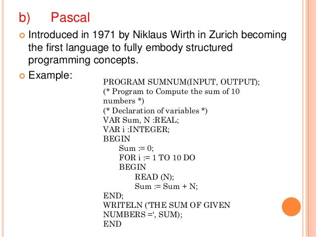 b) Pascal Introduced in 1971 by Niklaus Wirth in Zurich becomingthe first language to fully embody structuredprogramming ...
