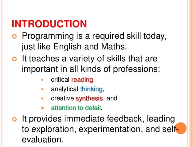 INTRODUCTION Programming is a required skill today,just like English and Maths. It teaches a variety of skills that arei...