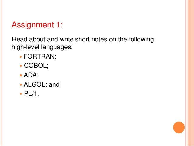 Assignment 1:Read about and write short notes on the followinghigh-level languages: FORTRAN; COBOL; ADA; ALGOL; and P...