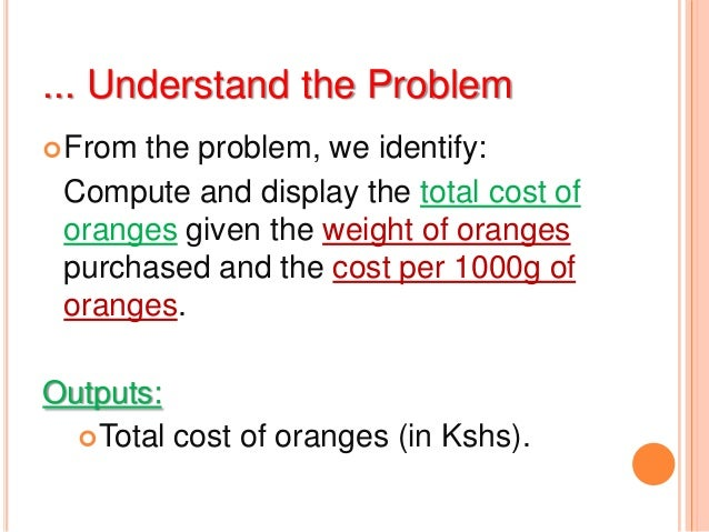 ... Understand the ProblemOther requirements/constraints:Total cost = Weight (Kgs) X Unit Cost(Kshs).The process we went...