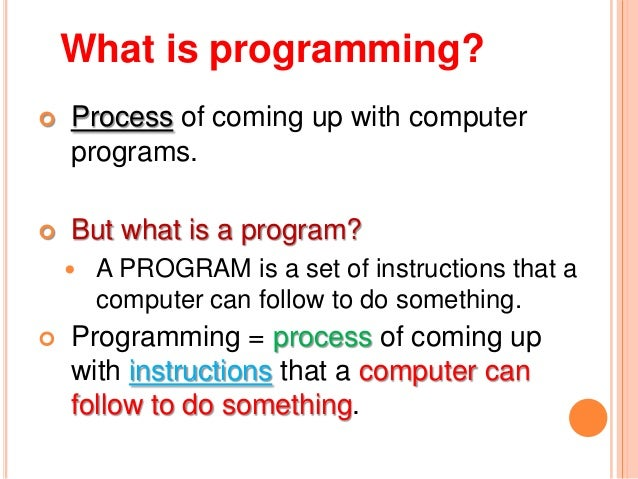 What is programming? Process of coming up with computerprograms. But what is a program? A PROGRAM is a set of instructi...