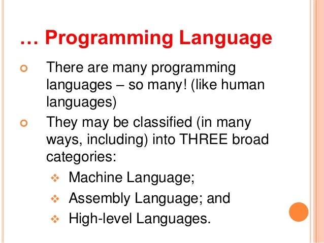 … Programming Language There are many programminglanguages – so many! (like humanlanguages) They may be classified (in m...