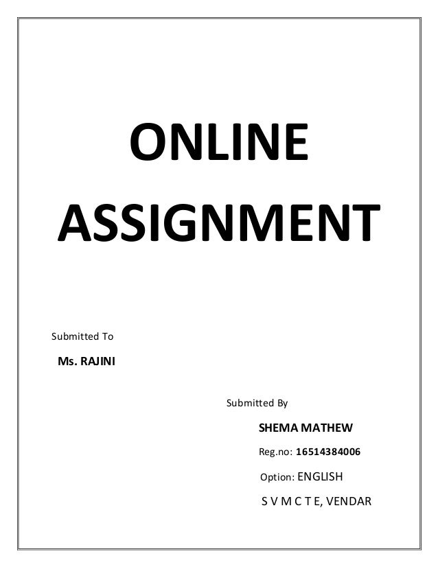 ONLINE ASSIGNMENT Submitted To Ms. RAJINI Submitted By SHEMA MATHEW Reg.no: 16514384006 Option: ENGLISH S V M C T E, VENDAR