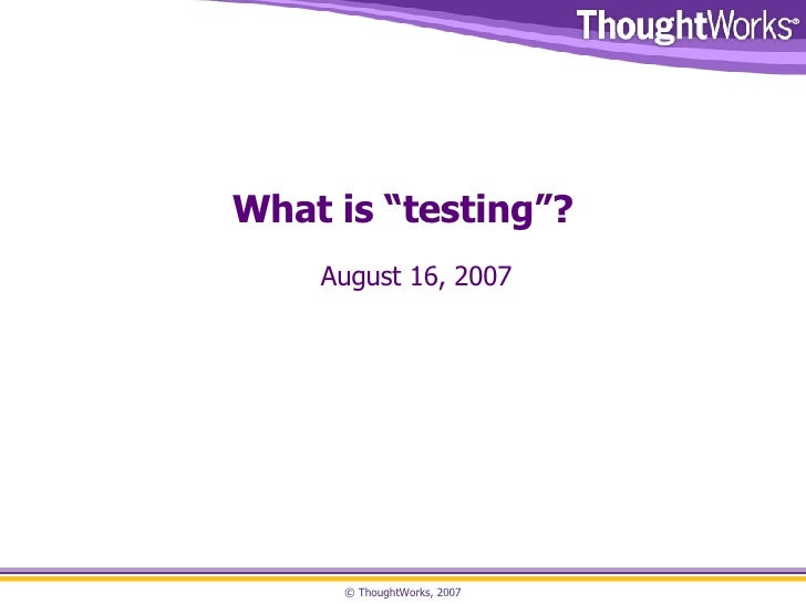 "What is ""testing""? August 16, 2007"