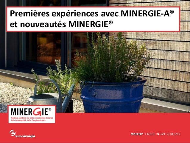 www.minergie.chMINERGIE® – Premières expériences avec MINERGIE-A® et nouveautés | août-septembre 2012Premières expériences...