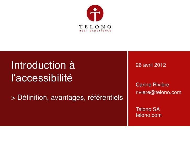 Introduction à                          26 avril 2012    l'accessibilité                         Carine Rivière           ...