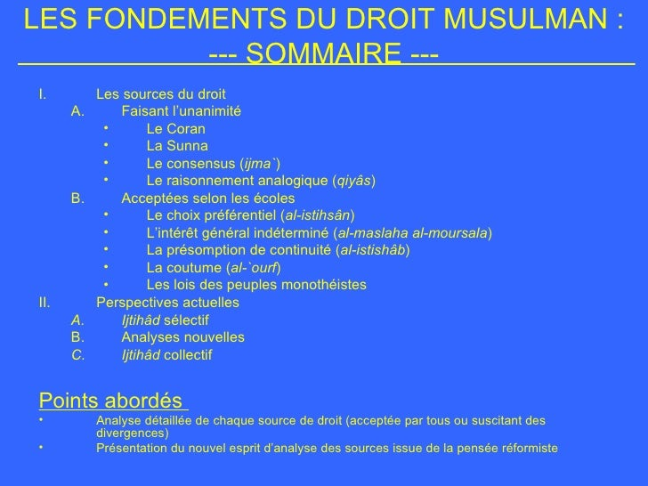 LES FONDEMENTS DU DROIT MUSULMAN  : --- SOMMAIR E --- <ul><li>Les sources du droit </li></ul><ul><ul><li>Faisant l'unanimi...