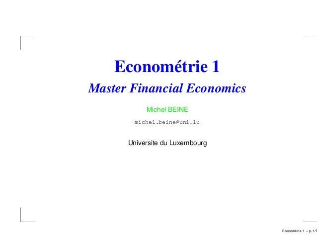 Econométrie 1 Master Financial Economics Michel BEINE michel.beine@uni.lu Universite du Luxembourg Econom´etrie 1 – p. 1/?