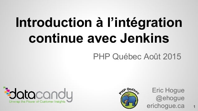 Introduction à l'intégration continue avec Jenkins PHP Québec Août 2015 Eric Hogue @ehogue erichogue.ca 1