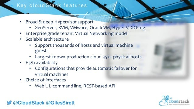 C l i c k t o e d i t @CloudStack @GilesSirett  K ey c l ou d S t ac k f eat u r es • Broad & deep Hypervisor support • X...