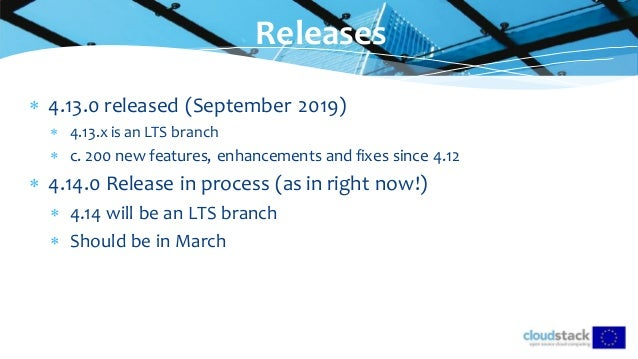  4.13.0 released (September 2019)  4.13.x is an LTS branch  c. 200 new features, enhancements and fixes since 4.12  4....