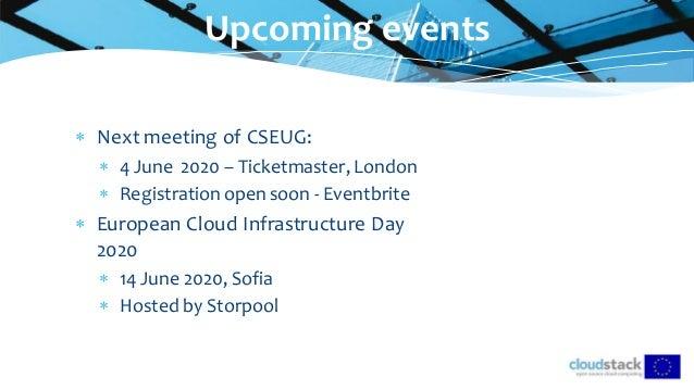  Next meeting of CSEUG:  4 June 2020 – Ticketmaster, London  Registration open soon - Eventbrite  European Cloud Infra...