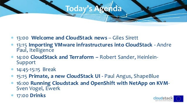  13:00 Welcome and CloudStack news – Giles Sirett  13:15 Importing VMware infrastructures into CloudStack - Andre Paul, ...