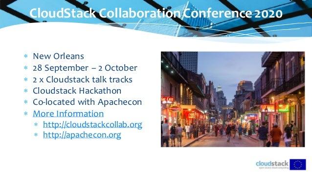 CloudStack CollaborationConference2020  New Orleans  28 September – 2 October  2 x Cloudstack talk tracks  Cloudstack ...